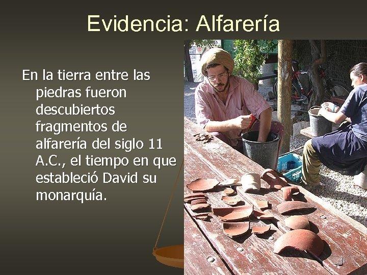 Evidencia: Alfarería En la tierra entre las piedras fueron descubiertos fragmentos de alfarería del