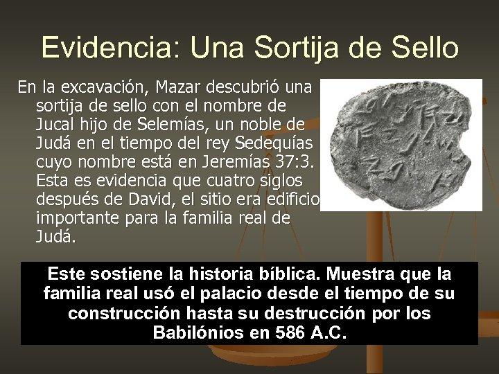Evidencia: Una Sortija de Sello En la excavación, Mazar descubrió una sortija de sello