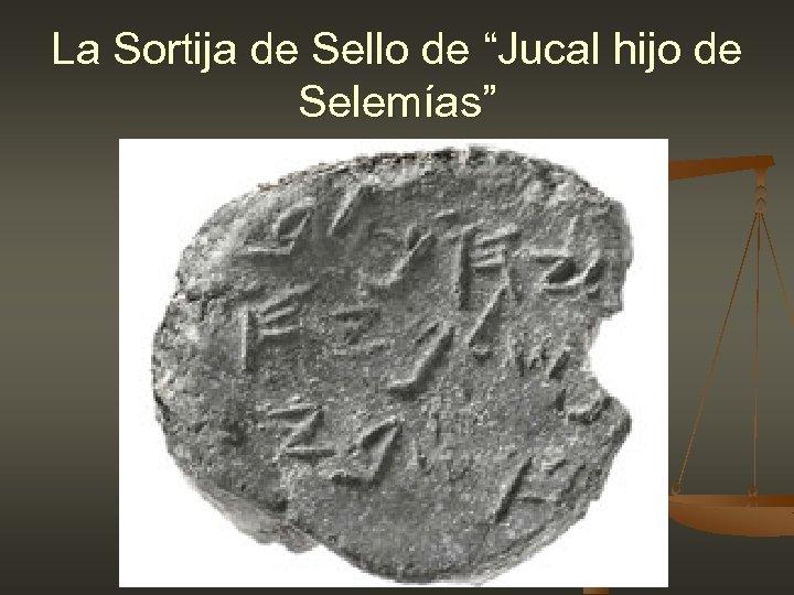 "La Sortija de Sello de ""Jucal hijo de Selemías"""