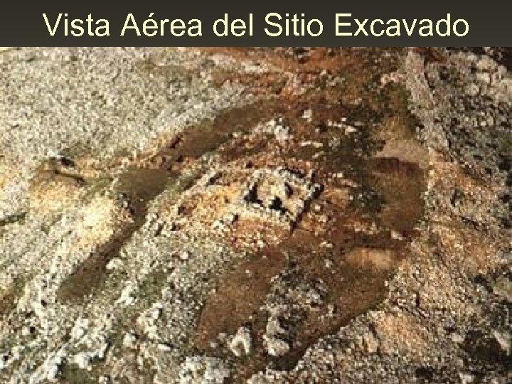 Vista Aérea del Sitio Excavado
