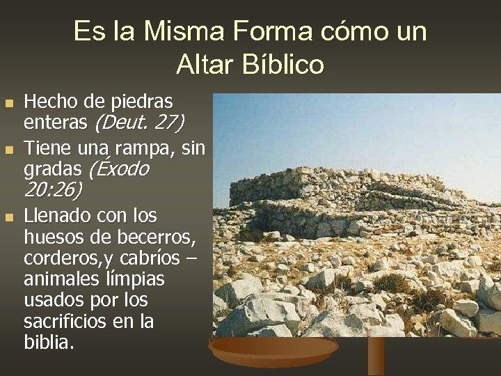 Es la Misma Forma cómo un Altar Bíblico n n Hecho de piedras enteras