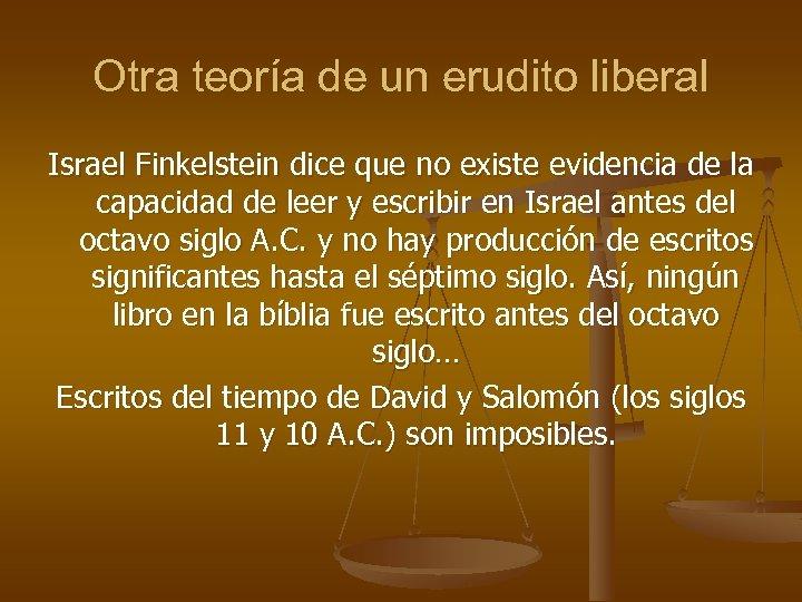 Otra teoría de un erudito liberal Israel Finkelstein dice que no existe evidencia de