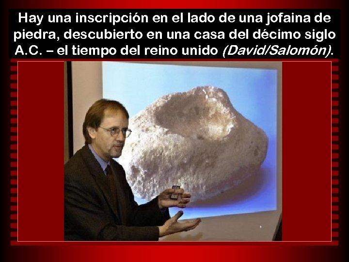 Hay una inscripción en el lado de una jofaina de piedra, descubierto en una