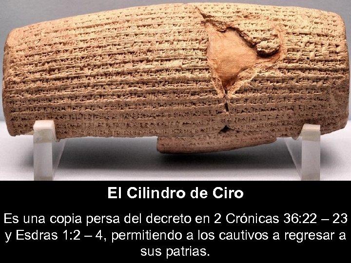 El Cilindro de Ciro Es una copia persa del decreto en 2 Crónicas 36: