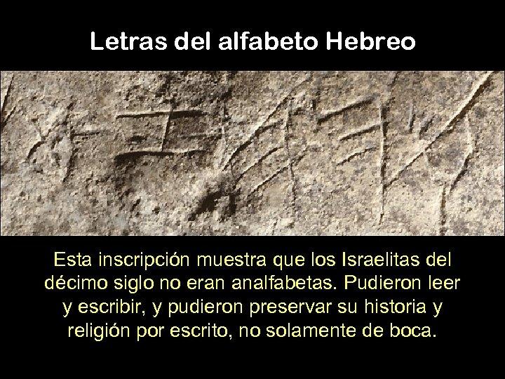 Letras del alfabeto Hebreo Esta inscripción muestra que los Israelitas del décimo siglo no