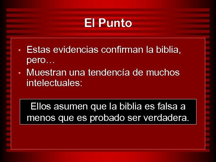 El Punto • • Estas evidencias confirman la biblia, pero… Muestran una tendencía de