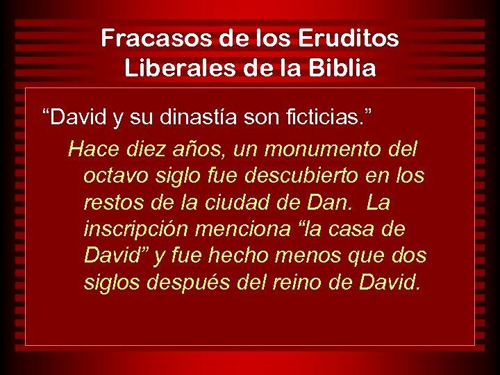"""Fracasos de los Eruditos Liberales de la Biblia """"David y su dinastía son ficticias."""