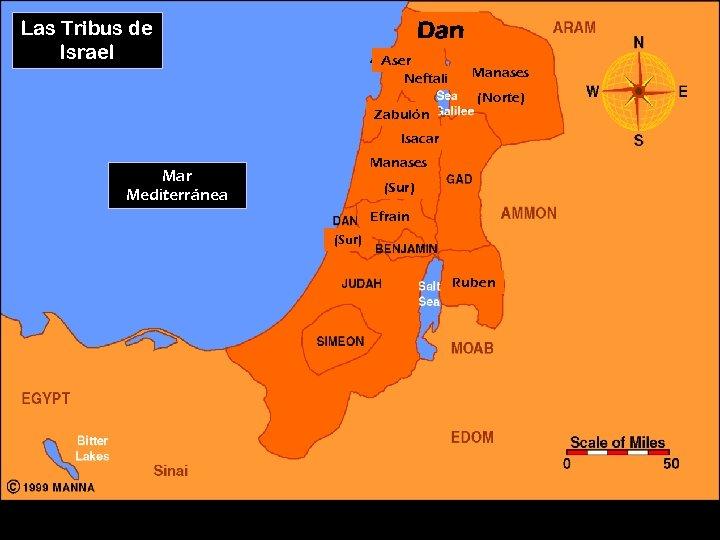 Las Tribus de Israel Dan Aser Neftali Manases (Norte) Zabulón Isacar Manases Mar Mediterránea