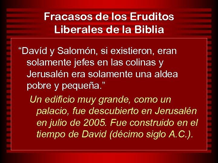"""Fracasos de los Eruditos Liberales de la Biblia """"Davíd y Salomón, si existieron, eran"""