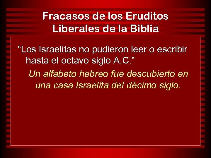 """Fracasos de los Eruditos Liberales de la Biblia """"Los Israelitas no pudieron leer o"""