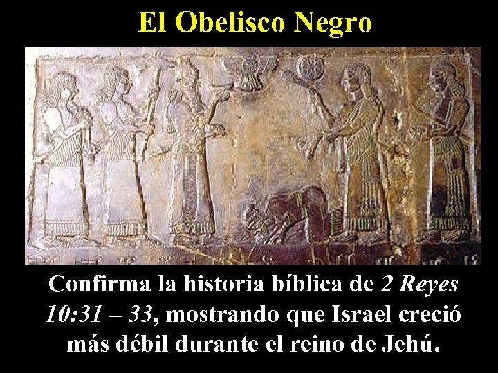 El Obelisco Negro Confirma la historia bíblica de 2 Reyes 10: 31 – 33,