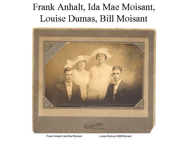 Frank Anhalt, Ida Mae Moisant, Louise Dumas, Bill Moisant