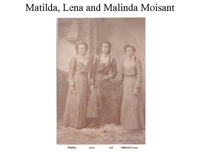 Matilda, Lena and Malinda Moisant