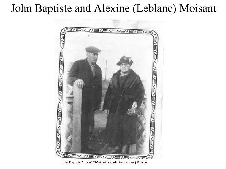 John Baptiste and Alexine (Leblanc) Moisant