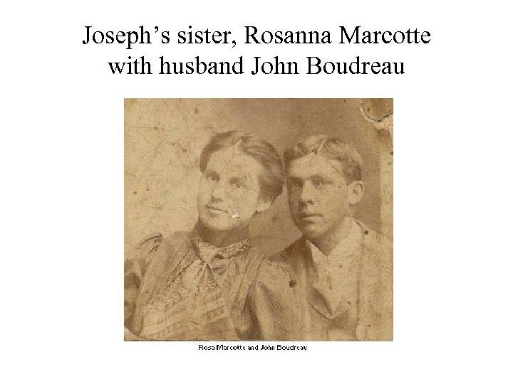 Joseph's sister, Rosanna Marcotte with husband John Boudreau