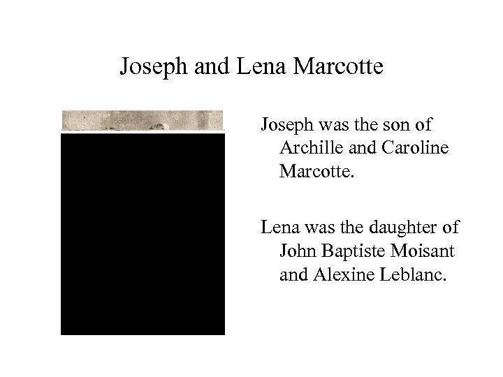 Joseph and Lena Marcotte Joseph was the son of Archille and Caroline Marcotte. Lena