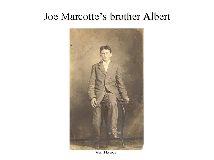 Joe Marcotte's brother Albert