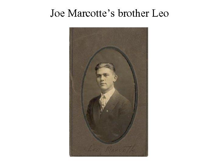 Joe Marcotte's brother Leo