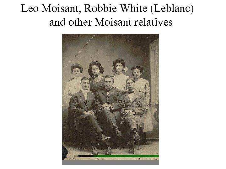 Leo Moisant, Robbie White (Leblanc) and other Moisant relatives