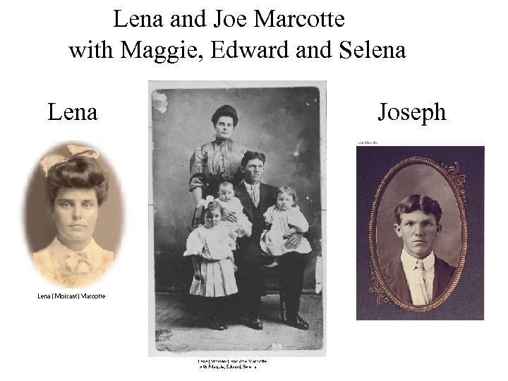 Lena and Joe Marcotte with Maggie, Edward and Selena Lena Joseph