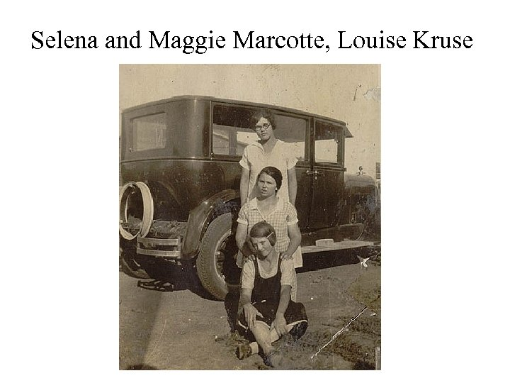 Selena and Maggie Marcotte, Louise Kruse