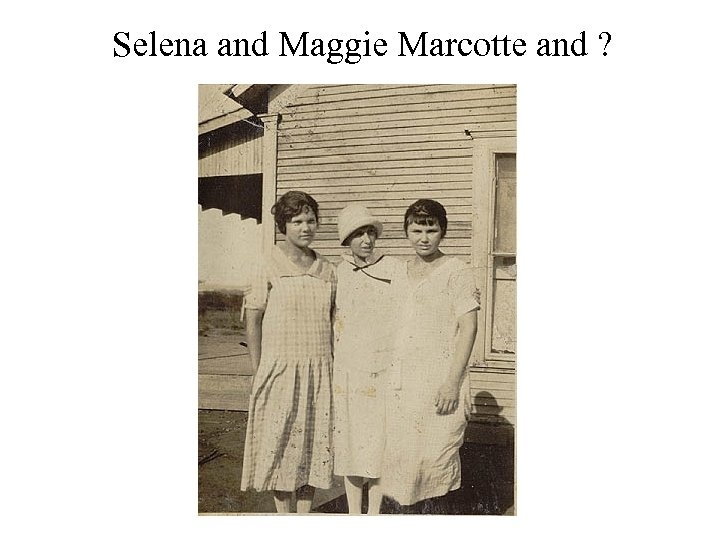 Selena and Maggie Marcotte and ?