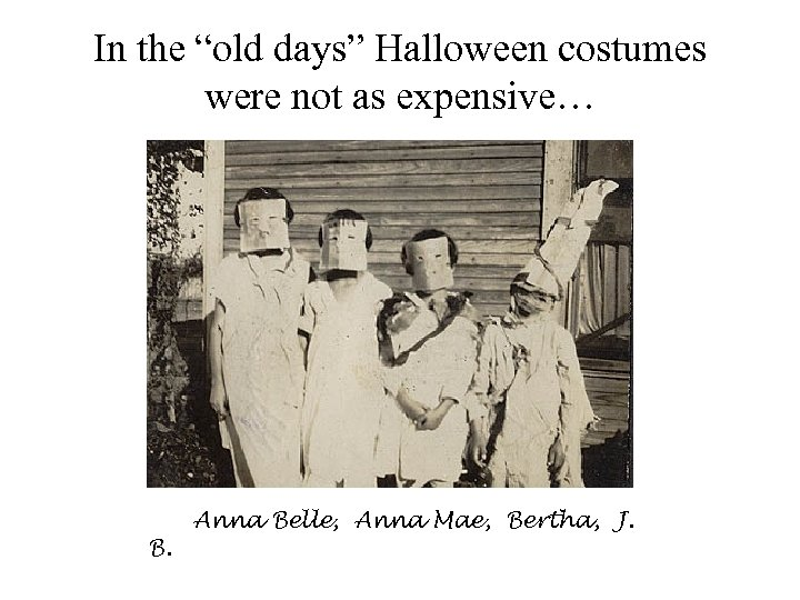 """In the """"old days"""" Halloween costumes were not as expensive… B. Anna Belle, Anna"""