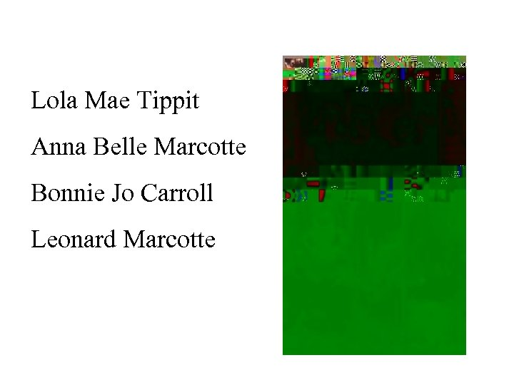 Lola Mae Tippit Anna Belle Marcotte Bonnie Jo Carroll Leonard Marcotte