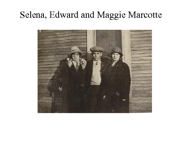 Selena, Edward and Maggie Marcotte