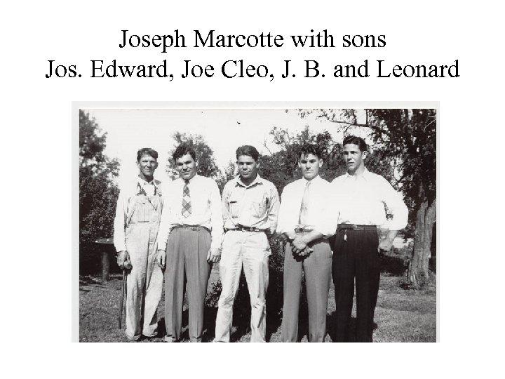 Joseph Marcotte with sons Jos. Edward, Joe Cleo, J. B. and Leonard