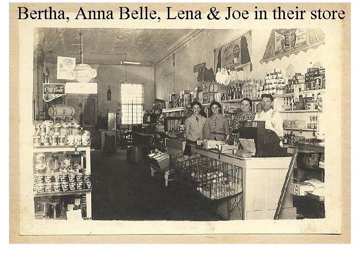Bertha, Anna Belle, Lena & Joe in their store