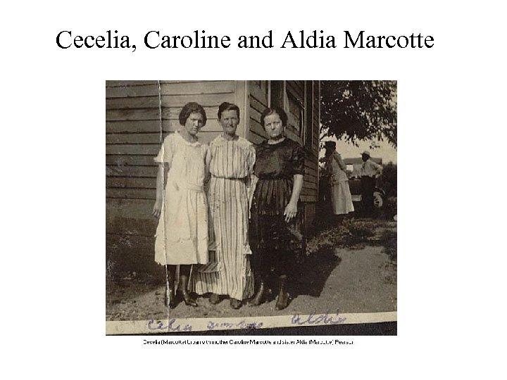 Cecelia, Caroline and Aldia Marcotte