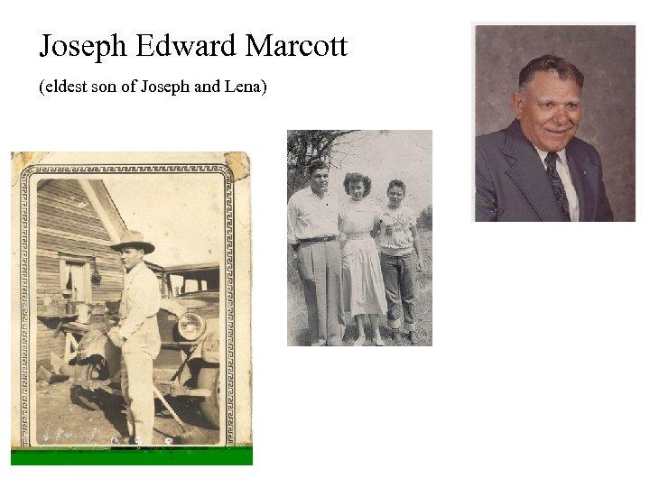 Joseph Edward Marcott (eldest son of Joseph and Lena)