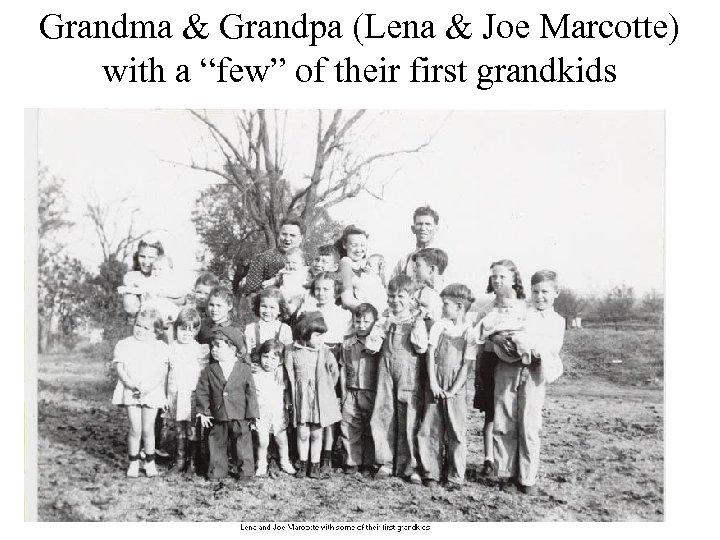 "Grandma & Grandpa (Lena & Joe Marcotte) with a ""few"" of their first grandkids"