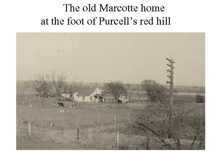 The old Marcotte home at the foot of Purcell's red hill