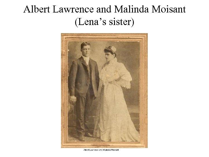 Albert Lawrence and Malinda Moisant (Lena's sister)