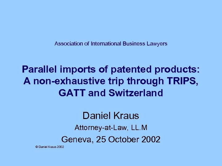 Association of International Business Lawyers Parallel imports of patented products: A non-exhaustive trip through
