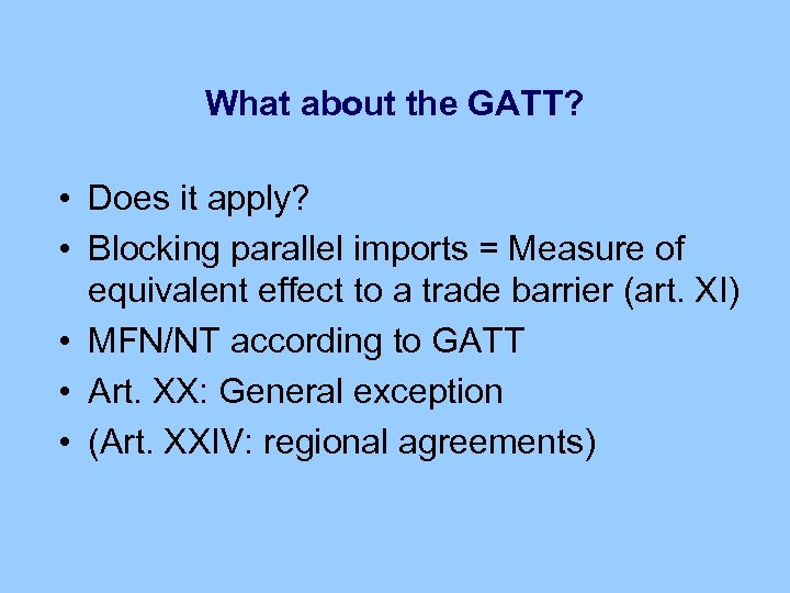 What about the GATT? • Does it apply? • Blocking parallel imports = Measure