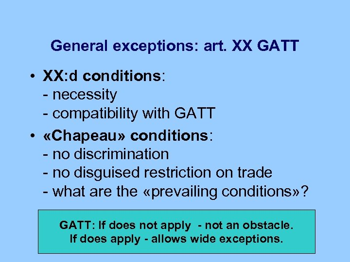 General exceptions: art. XX GATT • XX: d conditions: - necessity - compatibility with