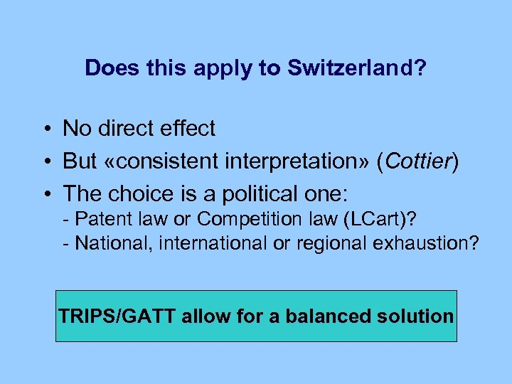 Does this apply to Switzerland? • No direct effect • But «consistent interpretation» (Cottier)