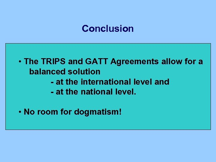 Conclusion • The TRIPS and GATT Agreements allow for a balanced solution - at