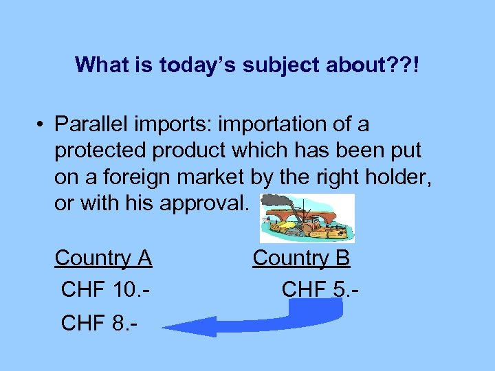 What is today's subject about? ? ! • Parallel imports: importation of a protected