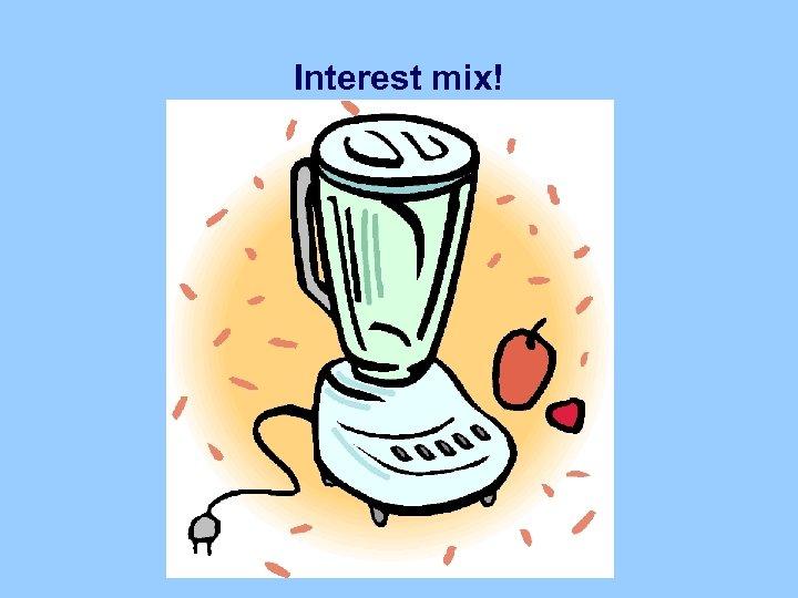 Interest mix!