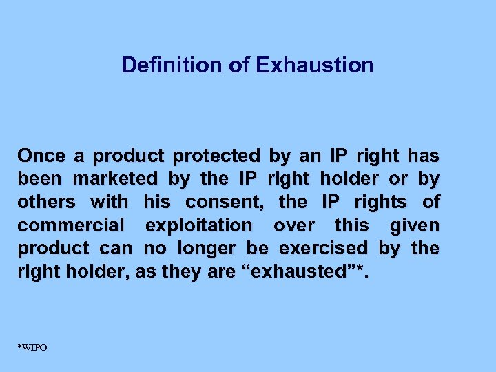 Definition of Exhaustion Once a product protected by an IP right has been marketed