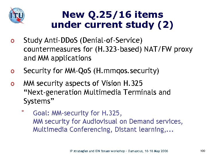 New Q. 25/16 items under current study (2) o Study Anti-DDo. S (Denial-of-Service) countermeasures