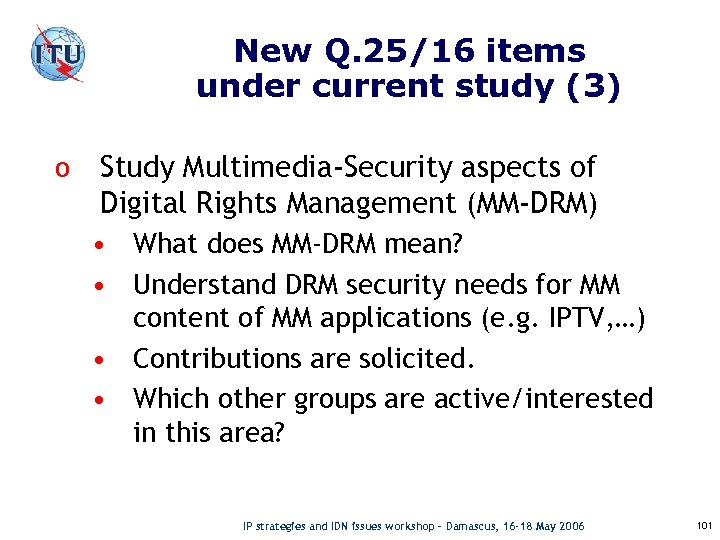 New Q. 25/16 items under current study (3) o Study Multimedia-Security aspects of Digital
