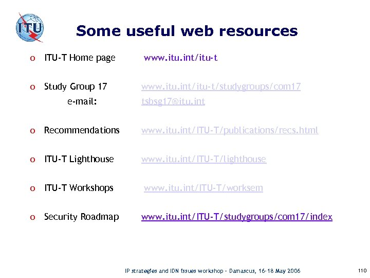 Some useful web resources o ITU-T Home page o Study Group 17 e-mail: www.