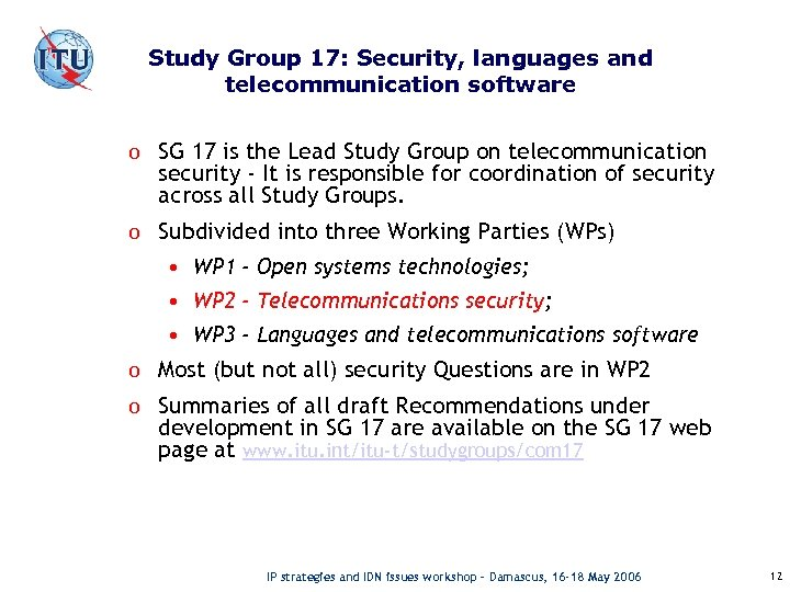 Study Group 17: Security, languages and telecommunication software o SG 17 is the Lead