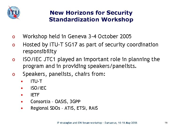 New Horizons for Security Standardization Workshop o o Workshop held in Geneva 3 -4