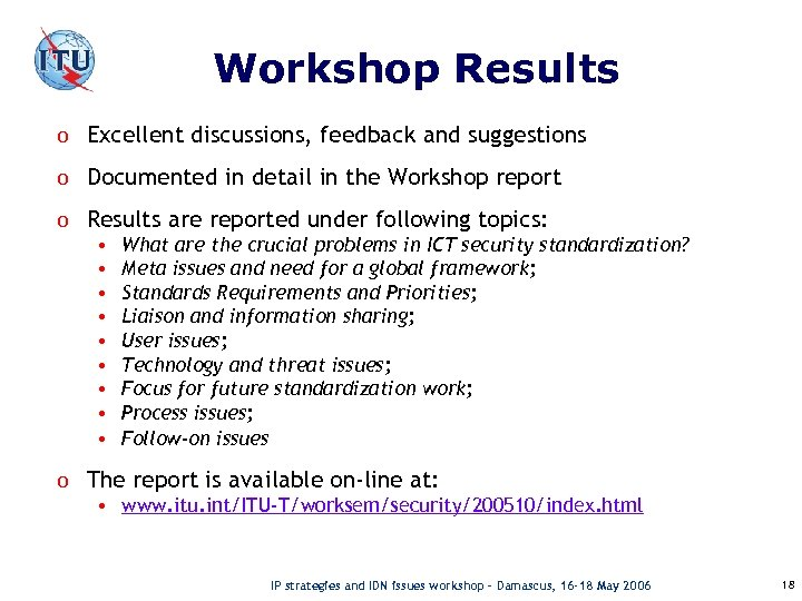 Workshop Results o Excellent discussions, feedback and suggestions o Documented in detail in the